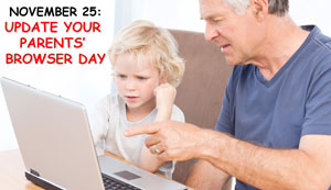 November 25: Update Your Parents' Browser Day, with photo of little girl and perhaps father at computer.