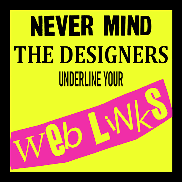 "Parody of the Sex Pistols ""Never mind the Bollocks"" album cover that now reads ""Never mind the designers, underline your web links""."